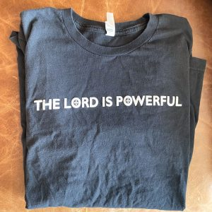 The Lord is Powerful T-Shirt