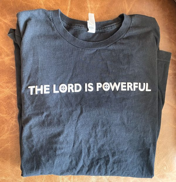 The Lord is Powerful T-Shirt (Front)